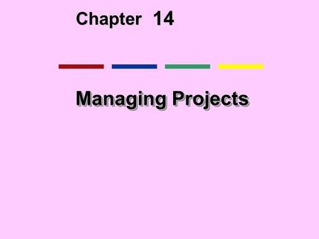 14 Chapter Managing Projects. Runaway projects and system failure Runaway projects: 30-40% IT projects Exceed schedule, budget Fail to perform as specified.
