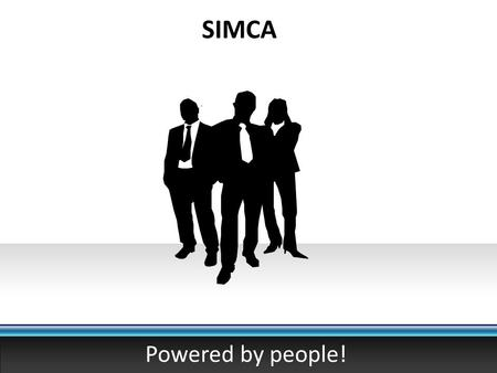 SIMCA Powered by people!. SIMCA LTD. Experience in development and coordination of external suppliers Experience in design and manufacturing of production.