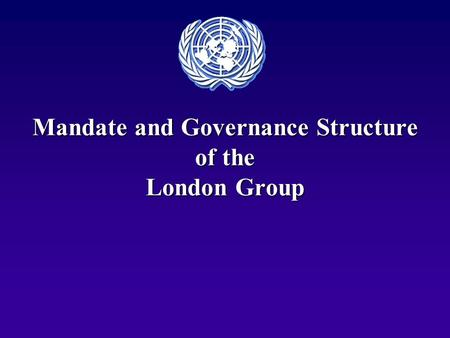 Mandate and Governance Structure of the London Group.