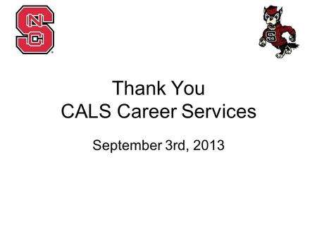 Thank You CALS Career Services September 3rd, 2013.