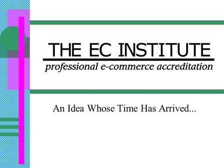An Idea Whose Time Has Arrived.... What is The EC Institute? National effort to develop and maintain: Professional certification program in electronic.