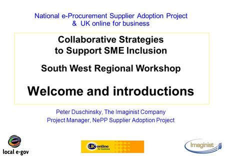Peter Duschinsky, The Imaginist Company Project Manager, NePP Supplier Adoption Project National e-Procurement Supplier Adoption Project & UK online for.