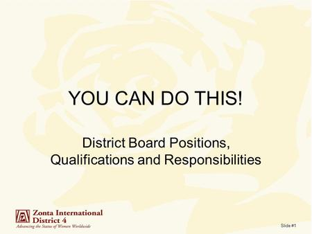 Slide #1 YOU CAN DO THIS! District Board Positions, Qualifications and Responsibilities.