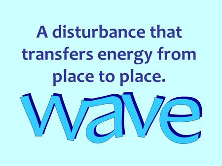 A disturbance that transfers energy from place to place.