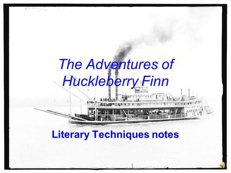 The Adventures of Huckleberry Finn Literary Techniques notes.