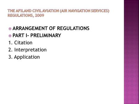  ARRANGEMENT OF REGULATIONS  PART I- PRELIMINARY 1. Citation 2. Interpretation 3. Application.