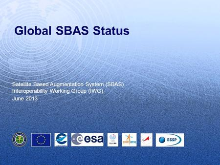 June 2013 Global SBAS Status Satellite Based Augmentation System (SBAS) Interoperability Working Group (IWG) June 2013.