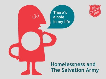 Homelessness and The Salvation Army There's a hole in my life.