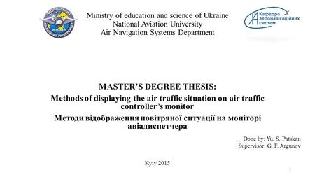 Ministry of education and science of Ukraine National Aviation University Air Navigation Systems Department MASTER'S DEGREE THESIS: Methods of displaying.