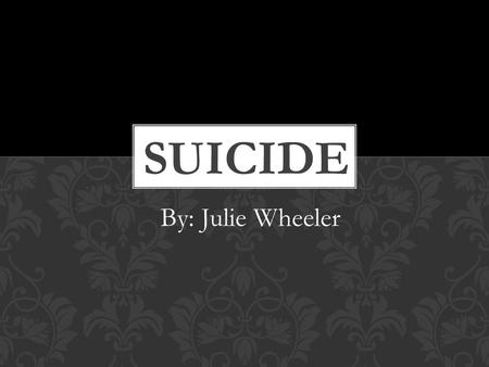 By: Julie Wheeler. WHO IS AT RISK?  The elderly have the highest suicide rate, particularly older white males.  People who suffer from mental illness,