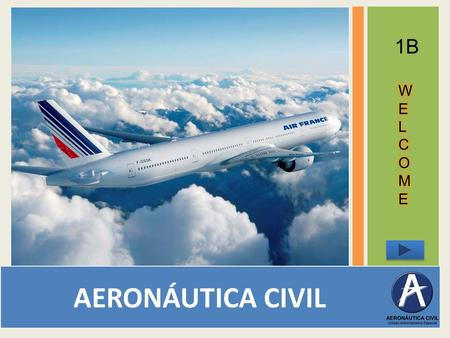 AERONÁUTICA CIVIL 1B MENU OBJECTIVE: TO LEARN THE HISTORY OF AVIATION IN COLOMBIA AND PRACTICE THE PAST TENSE. Listening Vocabulary.