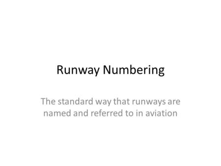 Runway Numbering The standard way that runways are named and referred to in aviation.