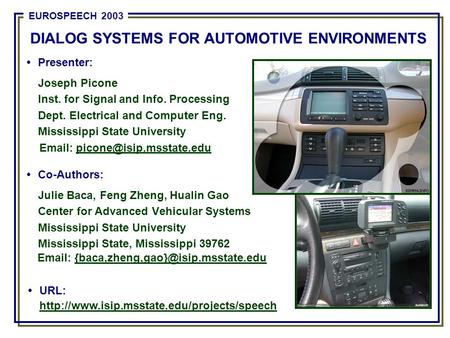 DIALOG SYSTEMS FOR AUTOMOTIVE ENVIRONMENTS Presenter: Joseph Picone Inst. for Signal and Info. Processing Dept. Electrical and Computer Eng. Mississippi.