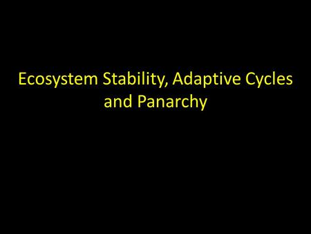 Ecosystem Stability, Adaptive Cycles and Panarchy