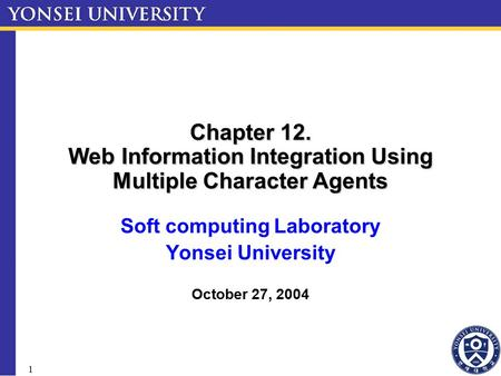 1 Chapter 12. Web Information Integration Using Multiple Character Agents Soft computing Laboratory Yonsei University October 27, 2004.