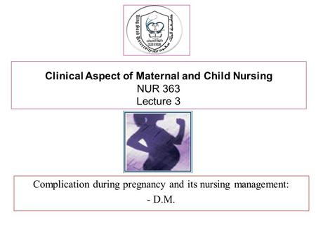 Clinical Aspect of Maternal and Child Nursing NUR 363 Lecture 3