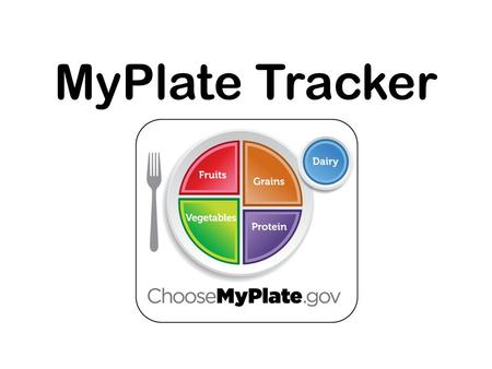 MyPlate Tracker. Diet and exercise are hard enough to do, let alone keep track of in our busy lives. The MyPlate Tracker can make it easier for you!