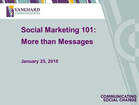 1 Social Marketing 101: More than Messages January 25, 2010.