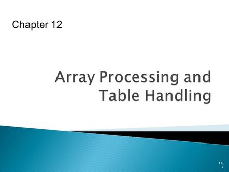 12- 1 Chapter 12.  Single-Level OCCURS Clauses  Processing Data Stored in Array  Using OCCURS Clause for Table Handling  Use of SEARCH Statement 
