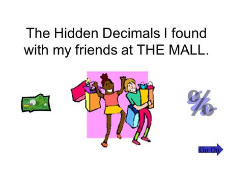 The Hidden Decimals I found with my friends at THE MALL. Go On.