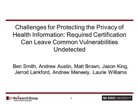 1 Challenges for Protecting the Privacy of Health Information: Required Certification Can Leave Common Vulnerabilities Undetected Ben Smith, Andrew Austin,