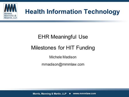 Health Information Technology EHR Meaningful Use Milestones for HIT Funding Michele Madison