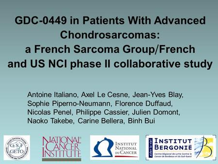 GDC-0449 in Patients With Advanced Chondrosarcomas: a French Sarcoma Group / French and US NCI phase II collaborative study Antoine Italiano, Axel Le Cesne,