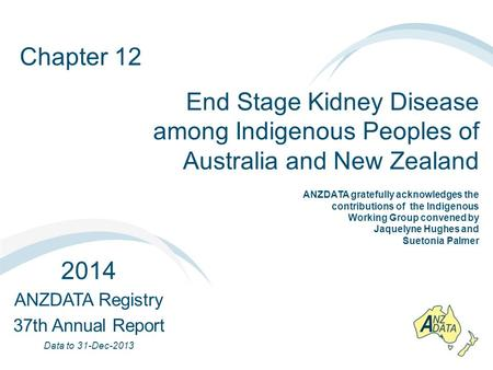Chapter 12 End Stage Kidney Disease among Indigenous Peoples of Australia and New Zealand 2014 ANZDATA Registry 37th Annual Report Data to 31-Dec-2013.