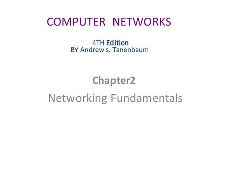 Chapter2 Networking Fundamentals COMPUTER NETWORKS 4TH Edition BY Andrew s. Tanenbaum.