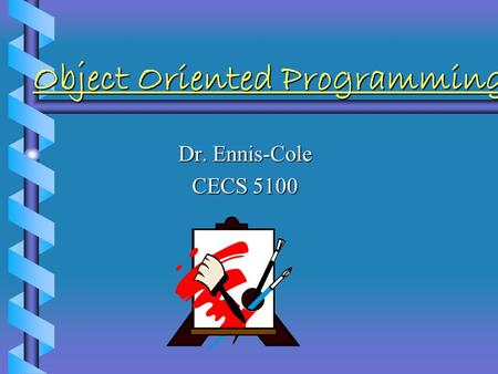 Object Oriented Programming Dr. Ennis-Cole CECS 5100.