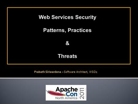 Prabath Siriwardena – Software Architect, WSO2. Patterns Standards Implementations Plan for the session.