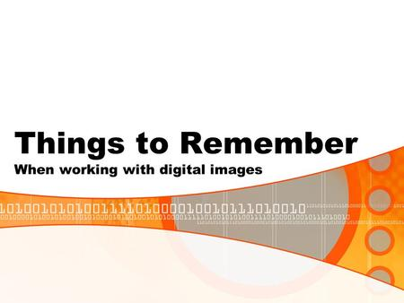 Things to Remember When working with digital images.