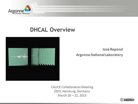 DHCAL Overview José Repond Argonne National Laboratory CALICE Collaboration Meeting DESY, Hamburg, Germany March 20 – 22, 2013.