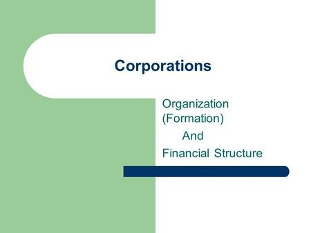 Corporations Organization (Formation) And Financial Structure.