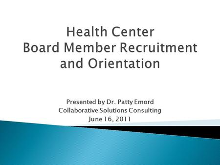 Presented by Dr. Patty Emord Collaborative Solutions Consulting June 16, 2011.
