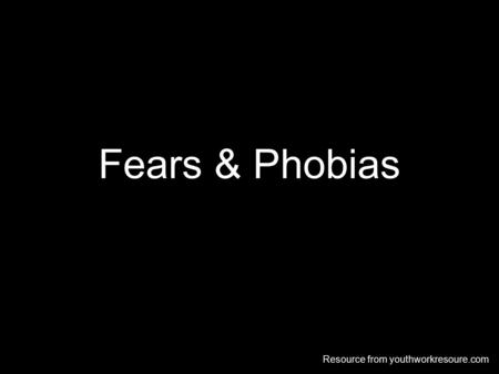 Fears & Phobias Resource from youthworkresoure.com.