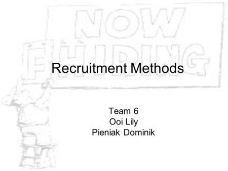 Recruitment Methods Team 6 Ooi Lily Pieniak Dominik.