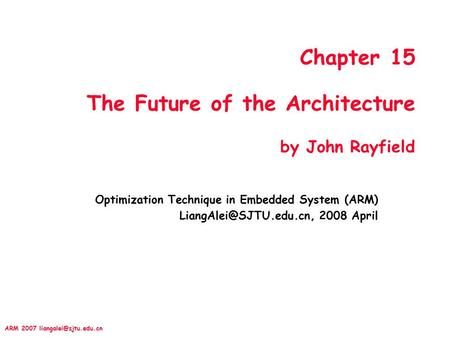 ARM 2007 Chapter 15 The Future of the Architecture by John Rayfield Optimization Technique in Embedded System (ARM)
