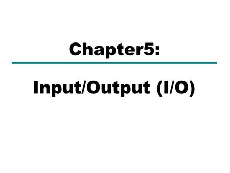 Input/Output (I/O) Chapter5:. Introduction (1)  I/O refers to the communication between an information processing system (such as a computer) and outside.