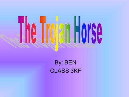 By: BEN CLASS 3KF. The Trojan Horse The Trojan horse is a huge, hollow, wooden horse. Was created in Ancient Greece. Odysseus was the mastermind behind.