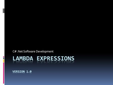 C#.Net Software Development. Overview  Lambda Expressions (definition)  Rules  Func, Action & Predicate Generic Delegates  x => x+ 10 or (T x) =>