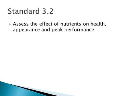  Assess the effect of nutrients on health, appearance and peak performance.