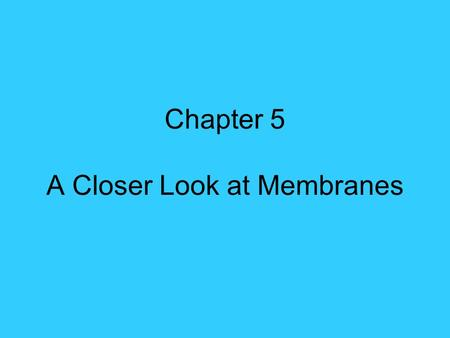 "Chapter 5 A Closer Look at Membranes. Membrane Structure and Function A. Revisiting the Lipid Bilayer 1. The ""fluid"" portion of the cell membrane is made."