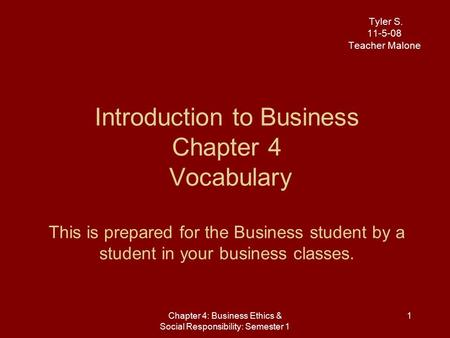 Tyler S. 11-5-08 Teacher Malone Introduction to Business Chapter 4 Vocabulary This is prepared for the Business student by a student in your business.
