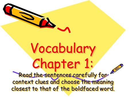 Vocabulary Chapter 1: Read the sentences carefully for context clues and choose the meaning closest to that of the boldfaced word.