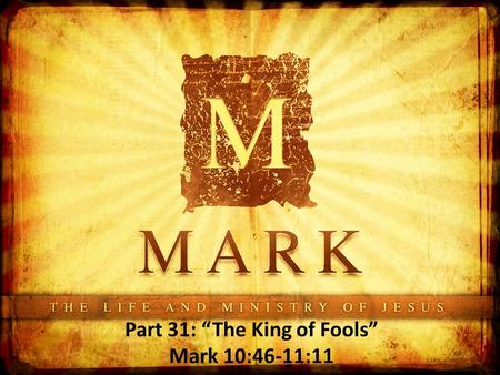 "Part 31: ""The King of Fools"" Mark 10:46-11:11 ""."