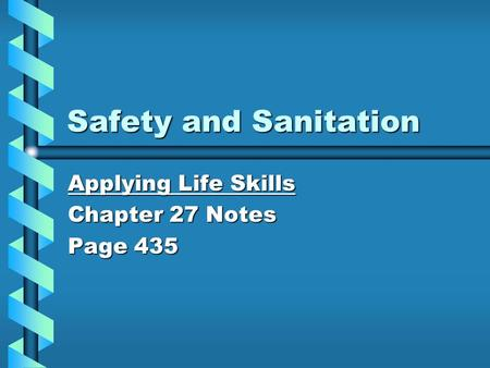 Safety and Sanitation Applying Life Skills Chapter 27 Notes Page 435.