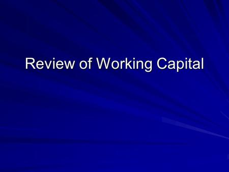 Review of Working Capital. Ch. 6 This is concerned with the financing and management of the current assets of the firm. Working Capital.