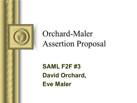 Orchard-Maler Assertion Proposal SAML F2F #3 David Orchard, Eve Maler This presentation will probably involve audience discussion, which will create action.