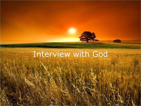 Interview with God. I dreamed I had an interview with God.